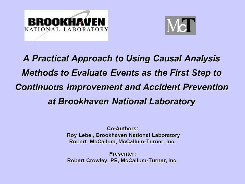 A Practical Approach to Using Causal Analysis Methods to Evaluate Events as the First Step to Continuous Improvement and Accident Prevention at Brookhaven National Laboratory