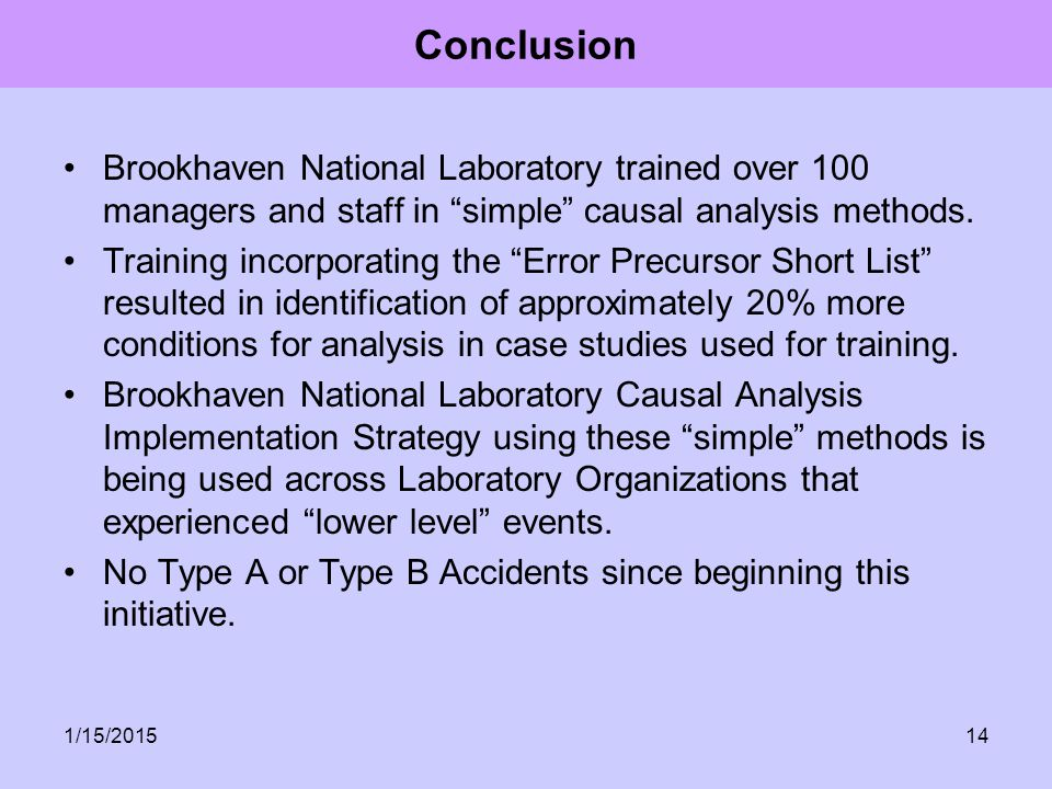 Conclusion Brookhaven National Laboratory trained over 100 managers and staff in simple causal analysis methods.