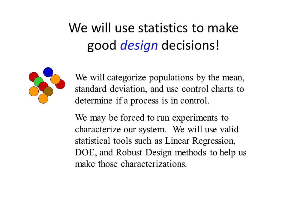 We will use statistics to make good design decisions!
