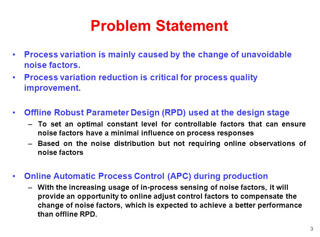 Problem Statement Process variation is mainly caused by the change of unavoidable noise factors.
