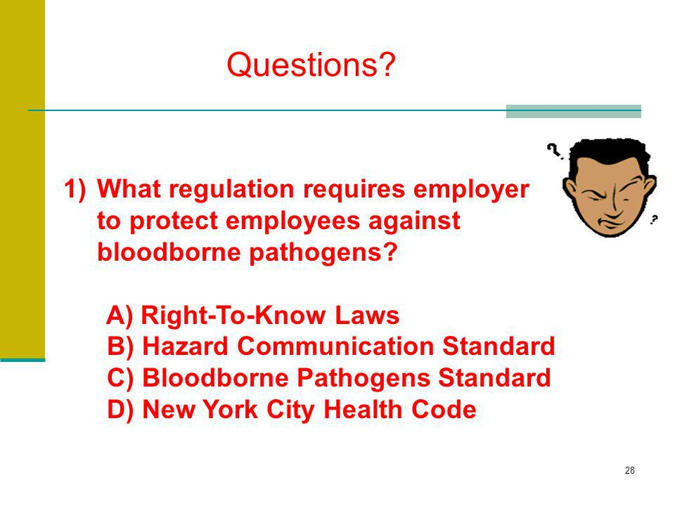 Questions What regulation requires employer to protect employees against bloodborne pathogens A) Right-To-Know Laws.