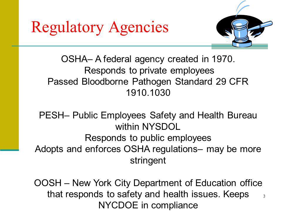 Regulatory Agencies OSHA– A federal agency created in 1970.