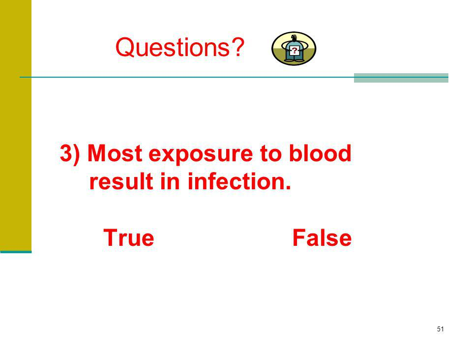 3) Most exposure to blood result in infection. True False