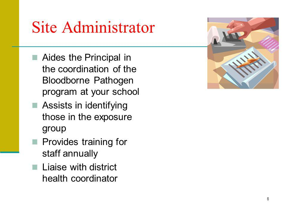 Site Administrator Aides the Principal in the coordination of the Bloodborne Pathogen program at your school.