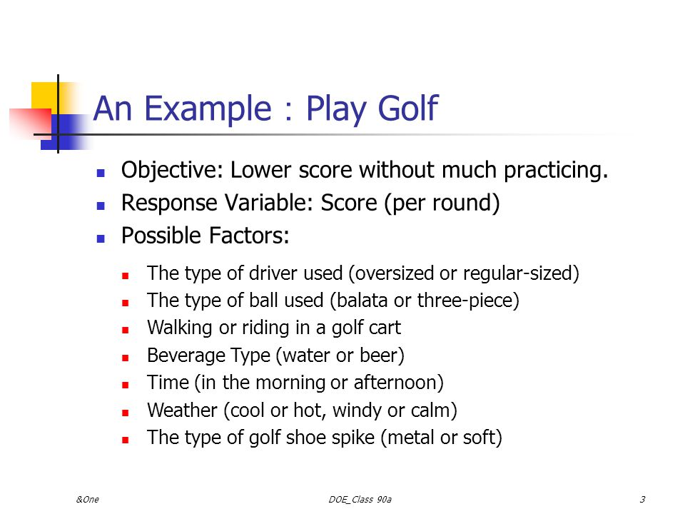 An Example:Play Golf Objective: Lower score without much practicing.