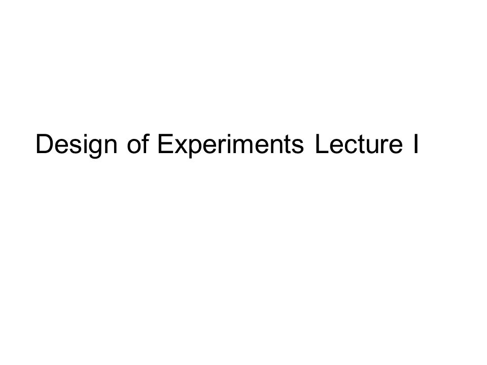 Design of Experiments Lecture I