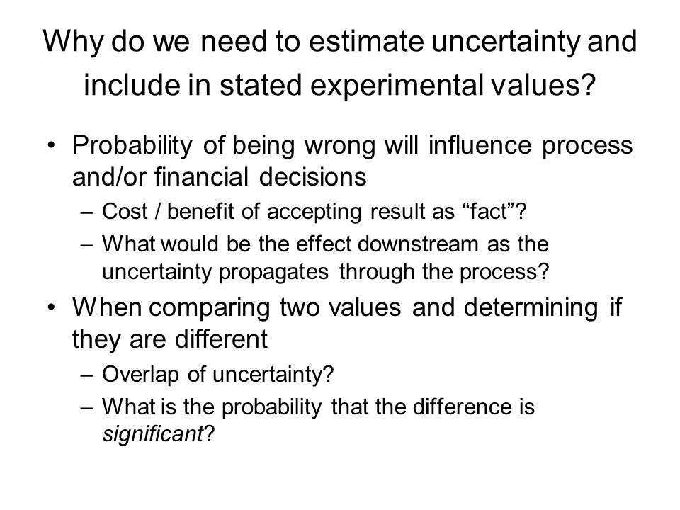 Why do we need to estimate uncertainty and include in stated experimental values
