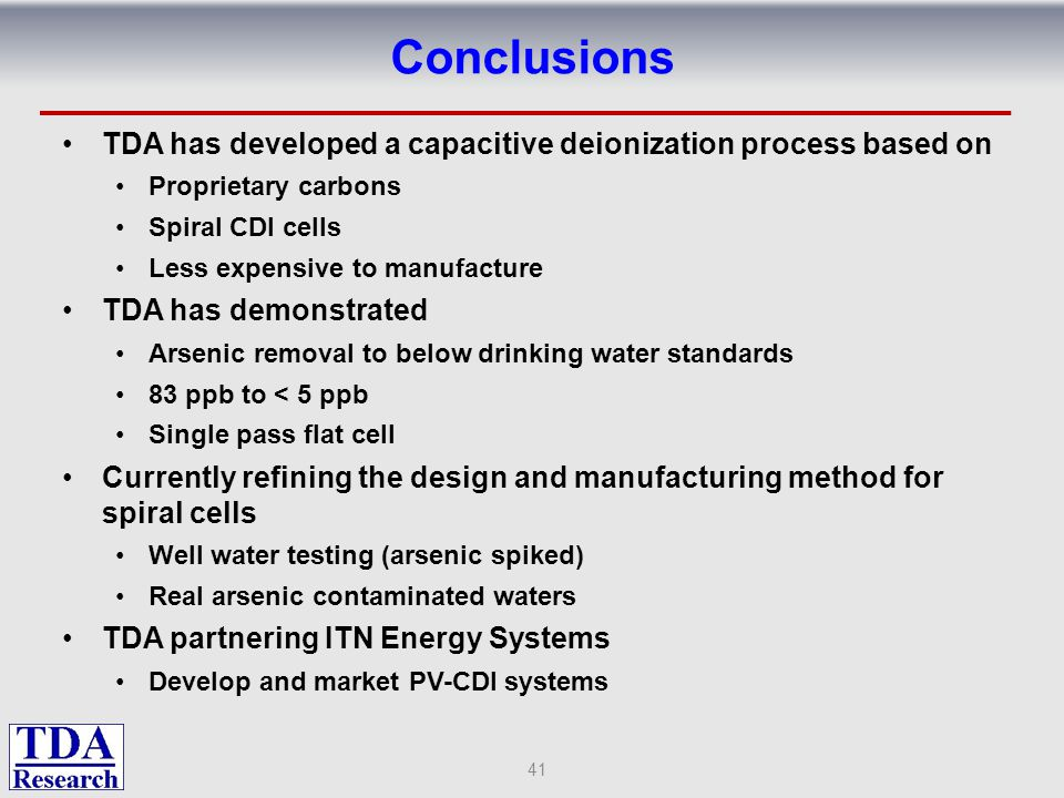 Conclusions TDA has developed a capacitive deionization process based on. Proprietary carbons. Spiral CDI cells.