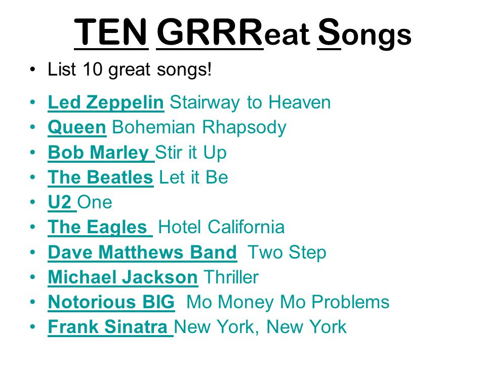 TEN GRRReat Songs List 10 great songs! Led Zeppelin Stairway to Heaven