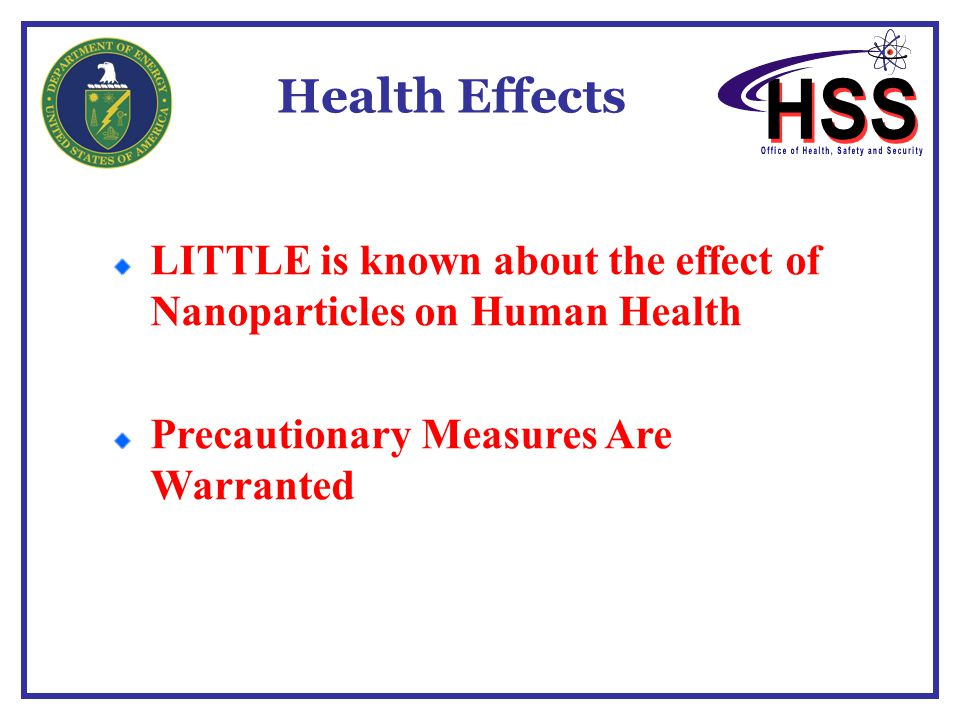 Health Effects LITTLE is known about the effect of Nanoparticles on Human Health.