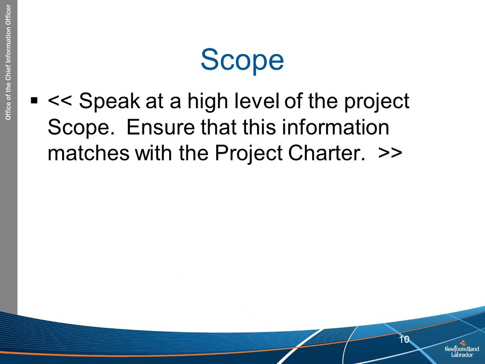 Scope << Speak at a high level of the project Scope.