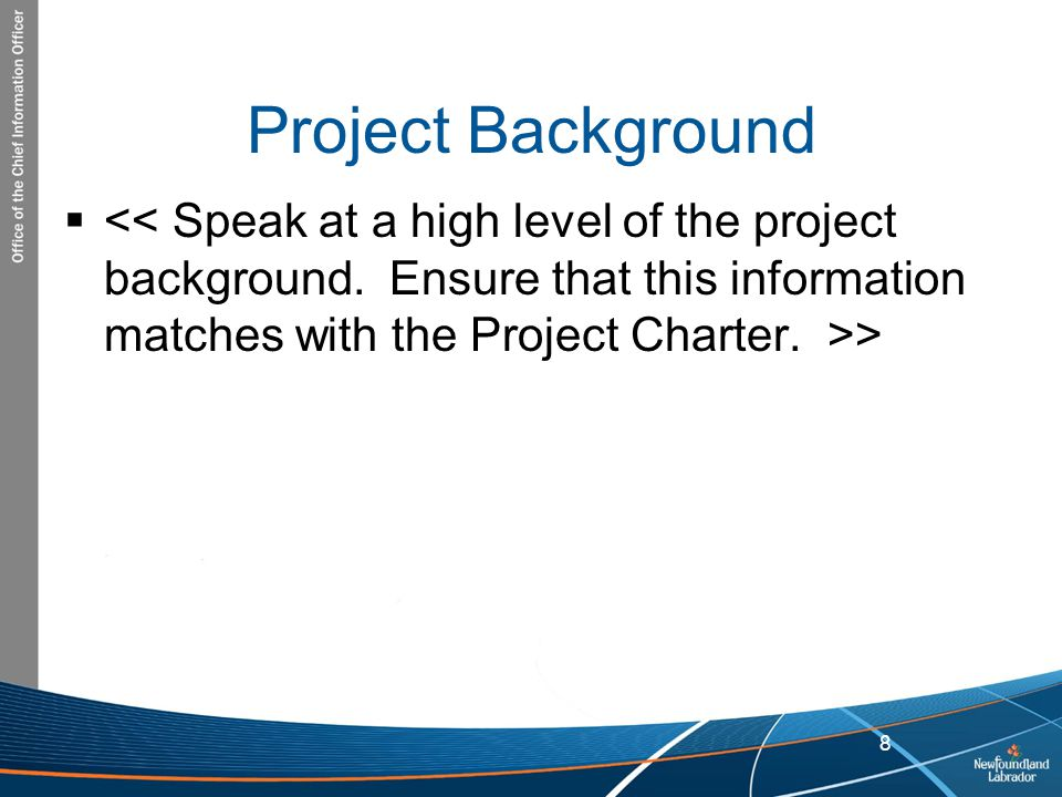 Project Background << Speak at a high level of the project background.