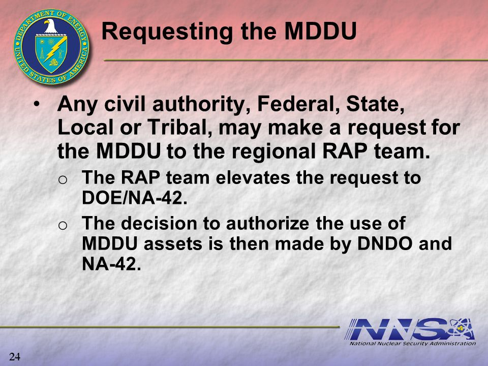 Requesting the MDDU Any civil authority, Federal, State, Local or Tribal, may make a request for the MDDU to the regional RAP team.