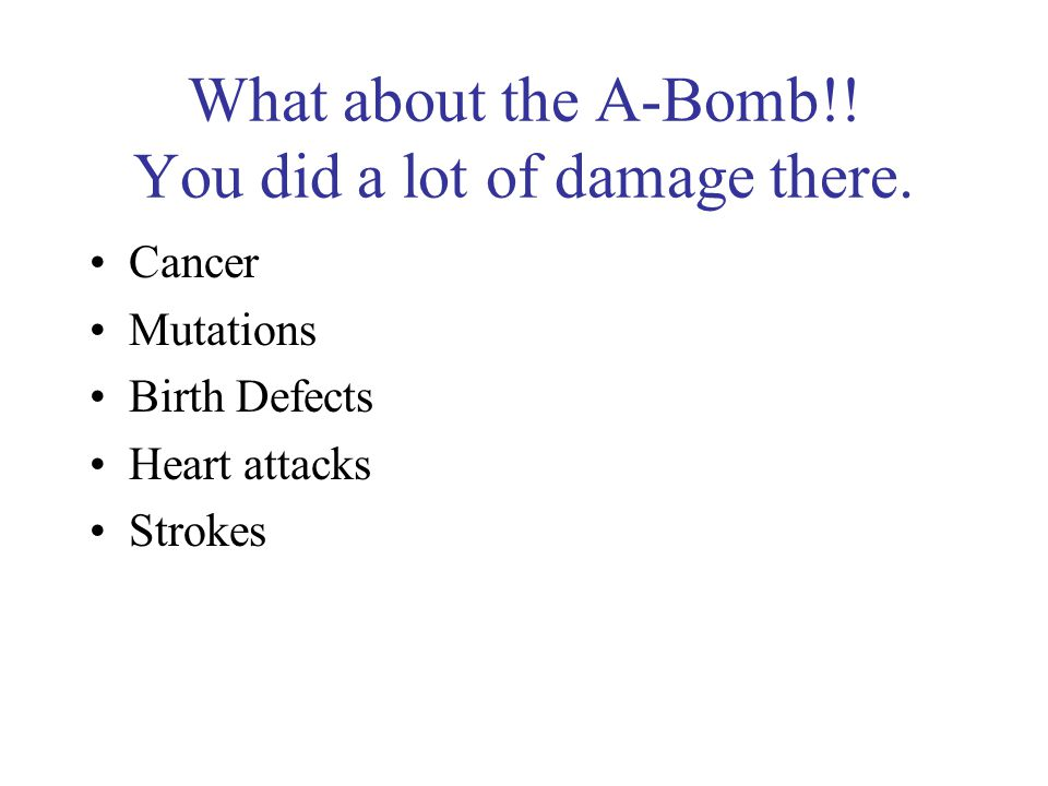 What about the A-Bomb!! You did a lot of damage there.