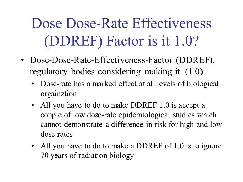 Dose Dose-Rate Effectiveness (DDREF) Factor is it 1.0