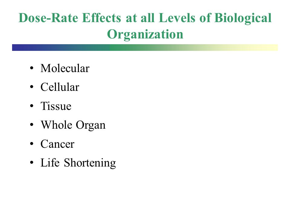 Dose-Rate Effects at all Levels of Biological Organization