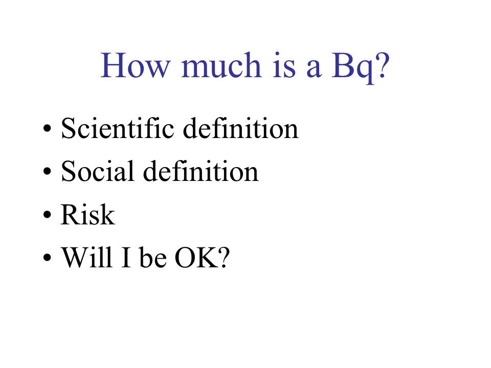 How much is a Bq Scientific definition Social definition Risk