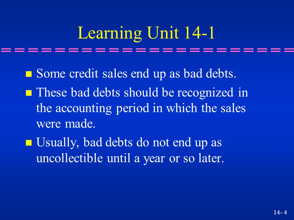 Learning Unit 14-1 Some credit sales end up as bad debts.
