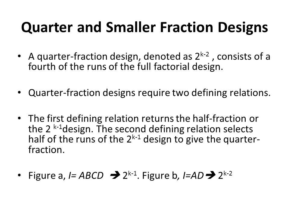 Quarter and Smaller Fraction Designs