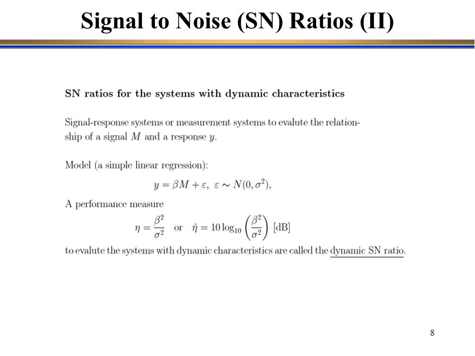 Signal to Noise (SN) Ratios (II)