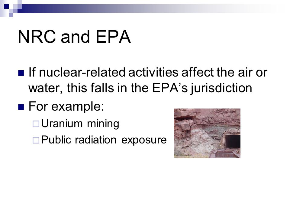NRC and EPA If nuclear-related activities affect the air or water, this falls in the EPA's jurisdiction.