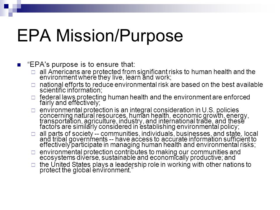 EPA Mission/Purpose EPA s purpose is to ensure that:
