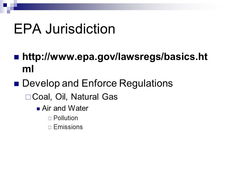 EPA Jurisdiction http://www.epa.gov/lawsregs/basics.html