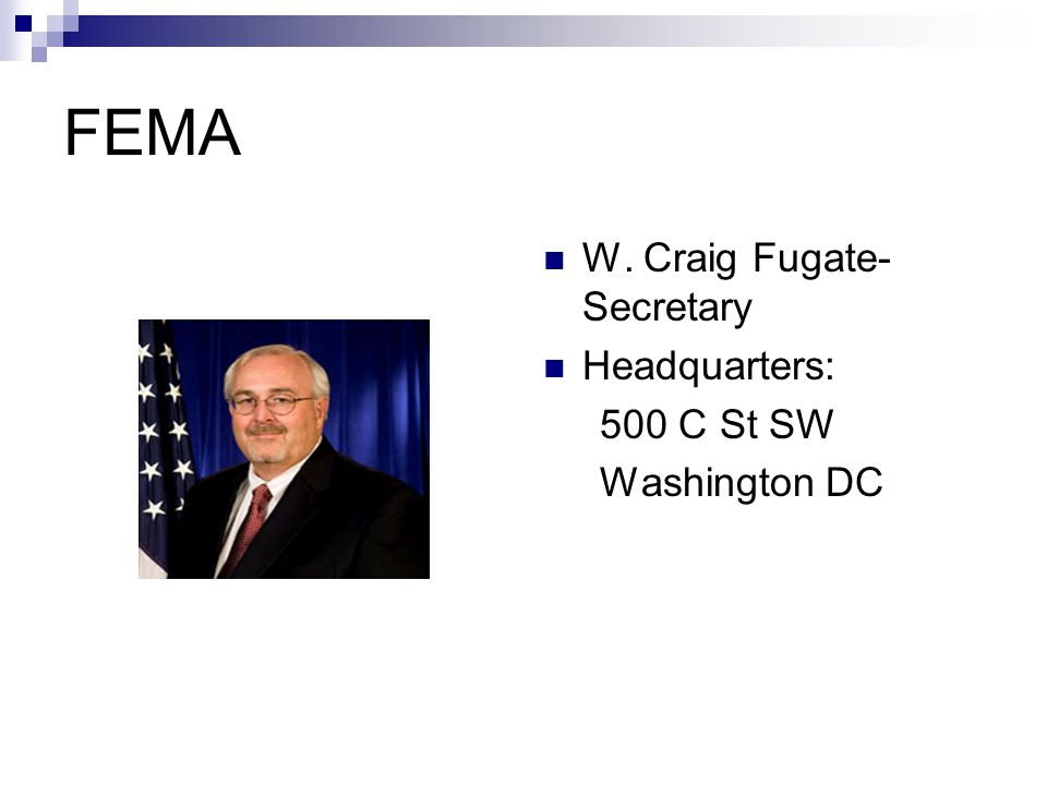 FEMA W. Craig Fugate- Secretary Headquarters: 500 C St SW