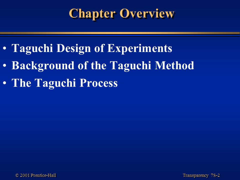 Chapter Overview Taguchi Design of Experiments Background of the Taguchi Method The Taguchi Process