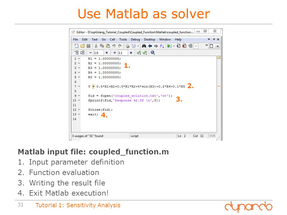 Use Matlab as solver Matlab input file: coupled_function.m
