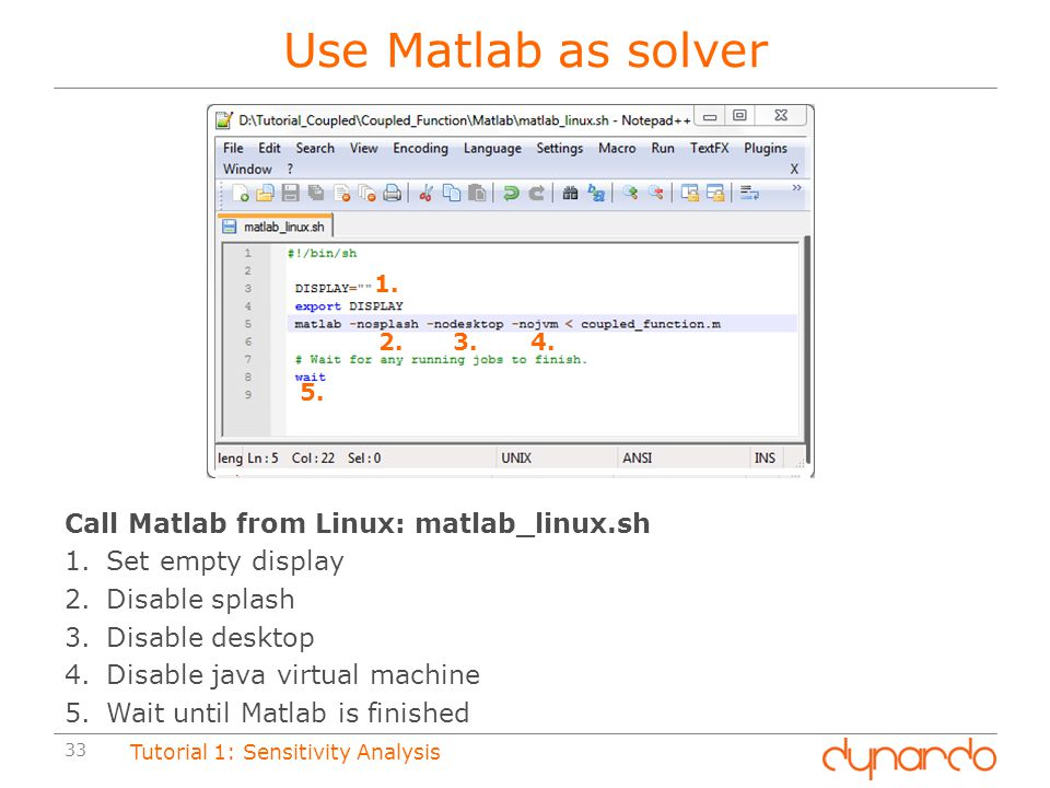 Use Matlab as solver Call Matlab from Linux: matlab_linux.sh