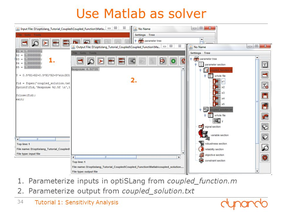 Use Matlab as solver 1. 2. Parameterize inputs in optiSLang from coupled_function.m. Parameterize output from coupled_solution.txt.
