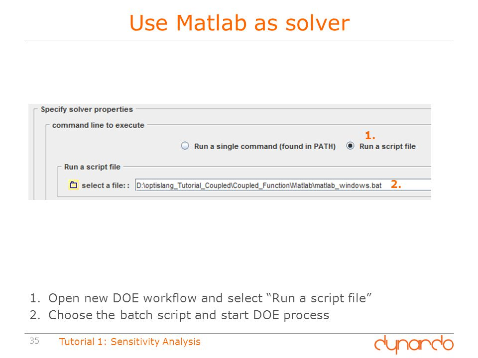 Use Matlab as solver 1. 2. Open new DOE workflow and select Run a script file Choose the batch script and start DOE process.