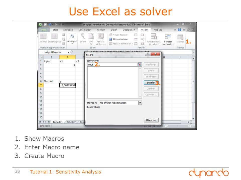 Use Excel as solver Show Macros Enter Macro name Create Macro 1. 2. 3.