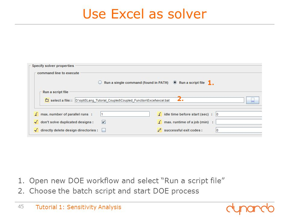 Use Excel as solver 1. 2. Open new DOE workflow and select Run a script file Choose the batch script and start DOE process.