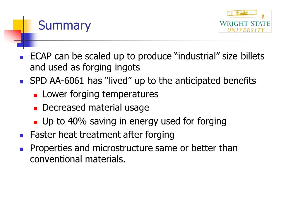 Summary ECAP can be scaled up to produce industrial size billets and used as forging ingots.