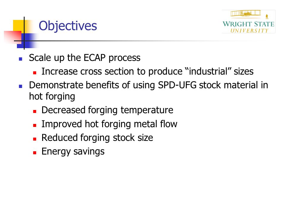 Objectives Scale up the ECAP process