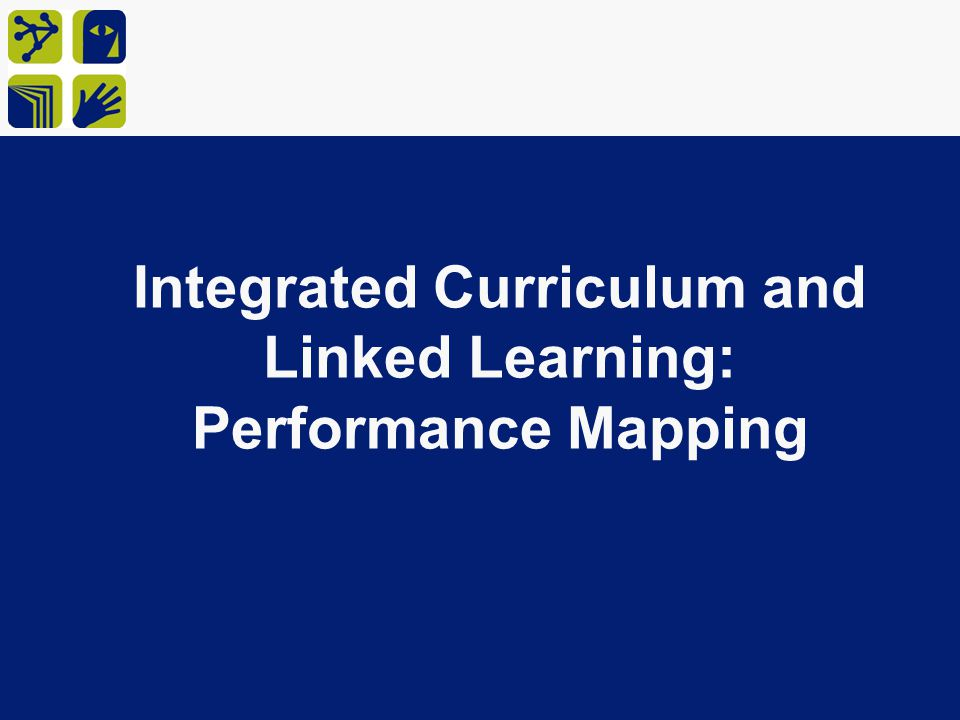 Integrated Curriculum and Linked Learning: Performance Mapping