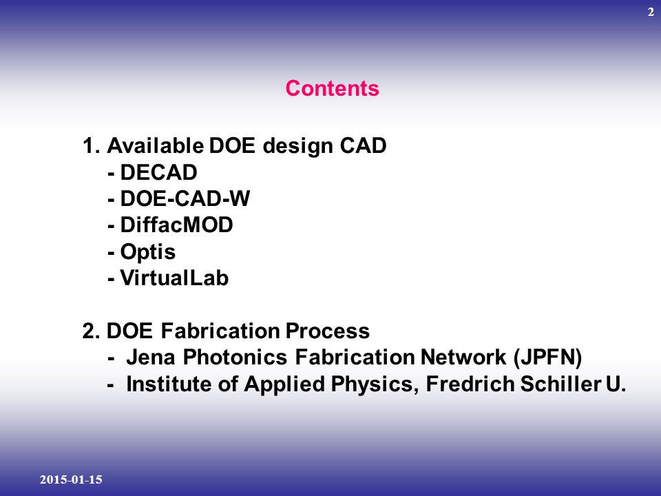 Contents Available DOE design CAD. - DECAD. - DOE-CAD-W. - DiffacMOD. - Optis. - VirtualLab. 2. DOE Fabrication Process.