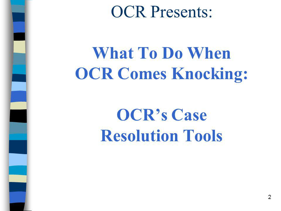 OCR Presents: What To Do When OCR Comes Knocking: OCR's Case Resolution Tools