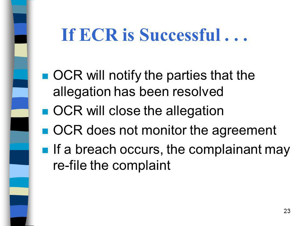 If ECR is Successful . . . OCR will notify the parties that the allegation has been resolved. OCR will close the allegation.