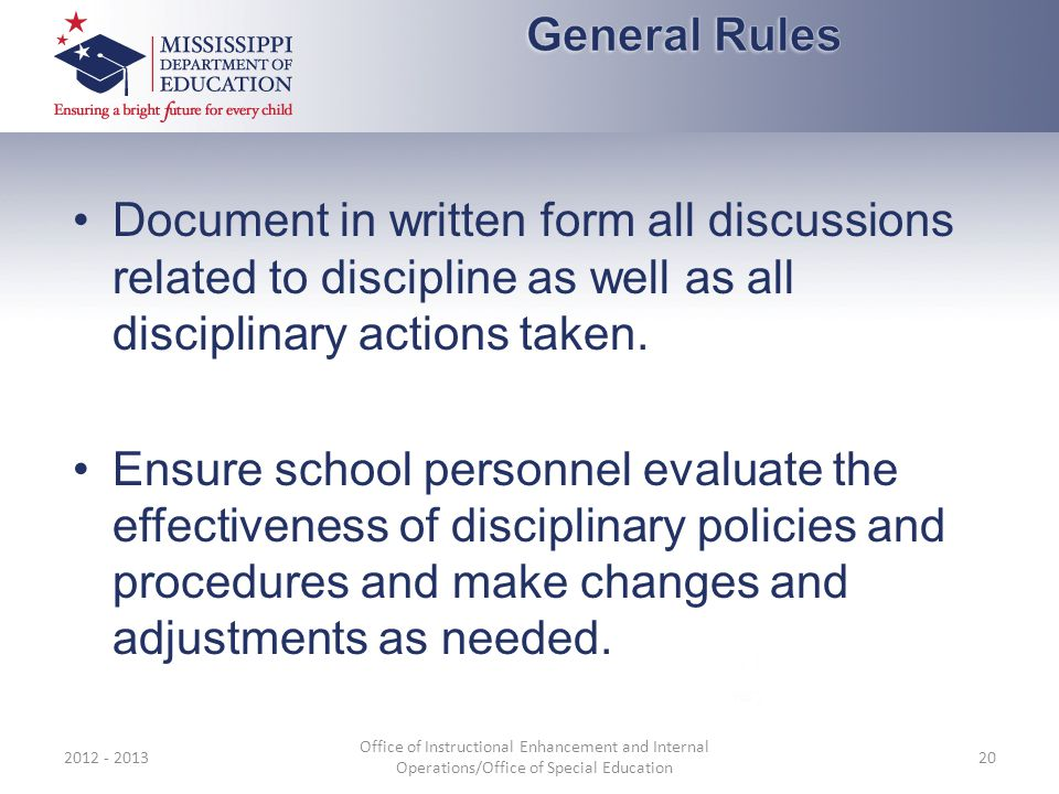 General Rules Document in written form all discussions related to discipline as well as all disciplinary actions taken.