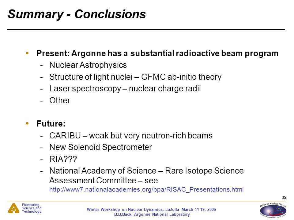 Summary - Conclusions Present: Argonne has a substantial radioactive beam program. Nuclear Astrophysics.