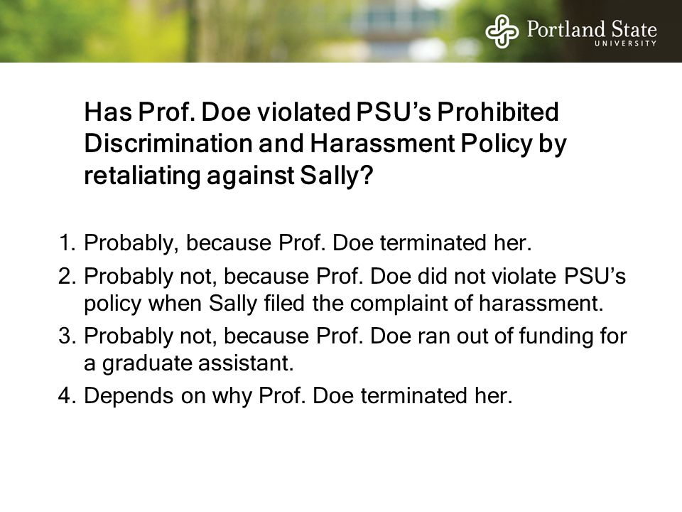 Has Prof. Doe violated PSU's Prohibited Discrimination and Harassment Policy by retaliating against Sally