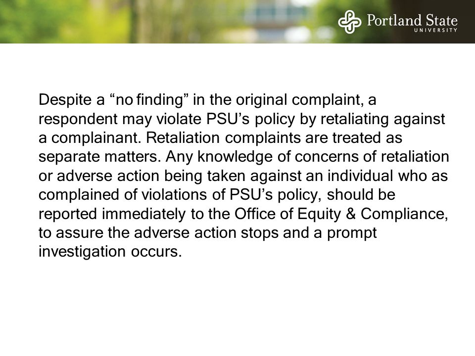 Despite a no finding in the original complaint, a respondent may violate PSU's policy by retaliating against a complainant.
