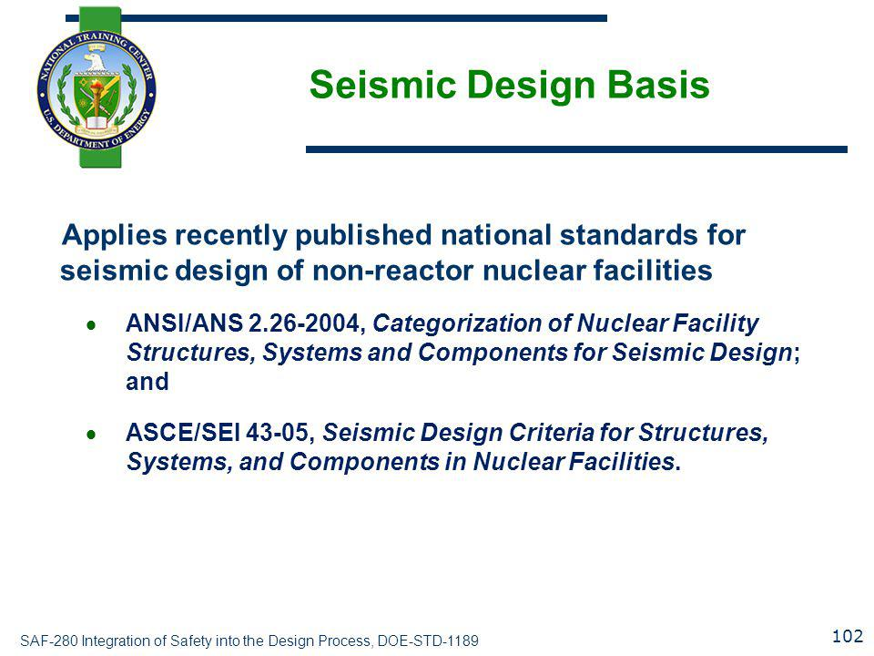 Seismic Design Basis Applies recently published national standards for seismic design of non-reactor nuclear facilities.