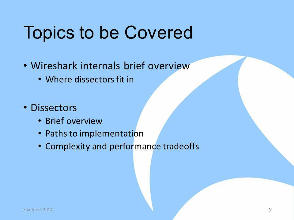 Topics to be Covered Wireshark internals brief overview Dissectors