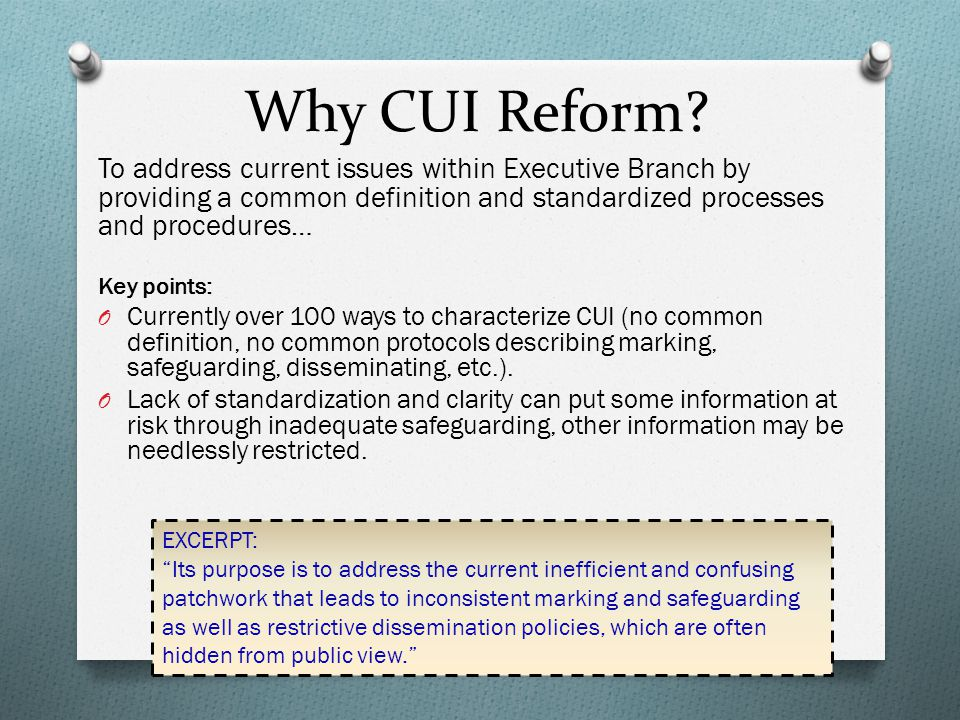 Why CUI Reform To address current issues within Executive Branch by providing a common definition and standardized processes and procedures…