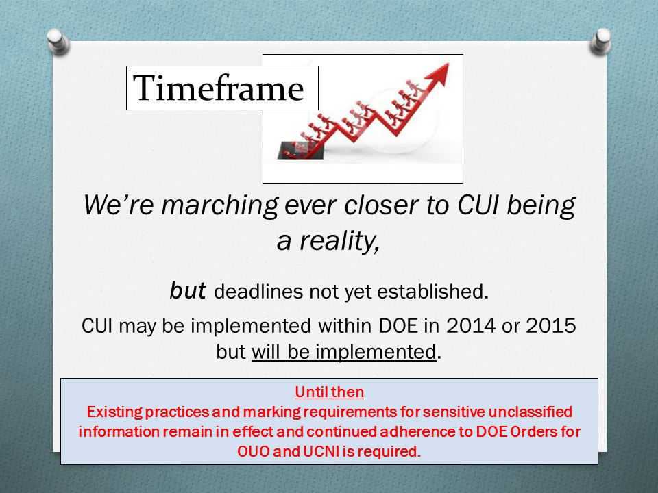 Timeframe We're marching ever closer to CUI being a reality,