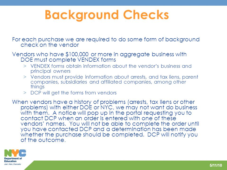 Background Checks For each purchase we are required to do some form of background check on the vendor.